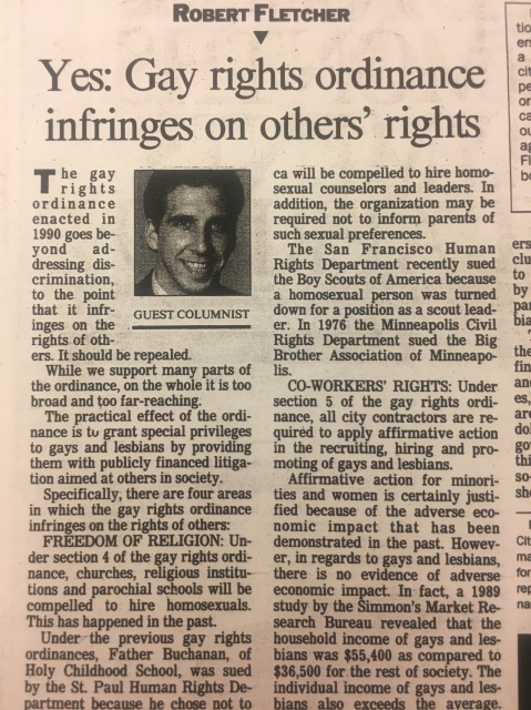 "A scan of a 1991 newspaper editorial written by Bob Fletcher with the headline, ""Yes: Gay rights ordinance infringes on others' rights."" I'm not going to transcribe the whole thing. It's homophobic douchebaggery of the sort you'd expect from a homophobic douchebag in 1991."