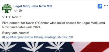 "A Facebook post from Legal Marijuana Now MN saying ""VOTE Nov. 3. Five-percent for Kevin O'Connor wins ballot access for Legal Marijuana Now candidates until 2024. Every vote counts! #LegalMarijuanaNow #MarijuanaRightsNow2020"""